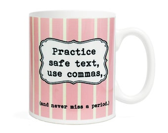 Practice safe text, use commas, and never miss a period.-  11 ounce Ceramic Mug - Grammar - Witty- Literature  Coffee & Tea- Gift for writer