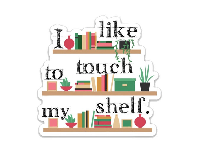 "I like to touch my shelf- 3"" vinyl Sticker Laptop Decal - Water Bottle Sticker - Book Lover Gift - Literary - Literature - Gifts for Readers"