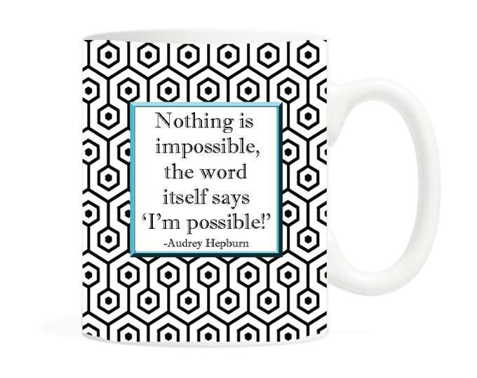Nothing is impossible, the word itself says 'I'm possible!'- 11 ounce Coffee Mug - Audrey Hepburn Quote- Inspirational Mug- Coffee & Tea