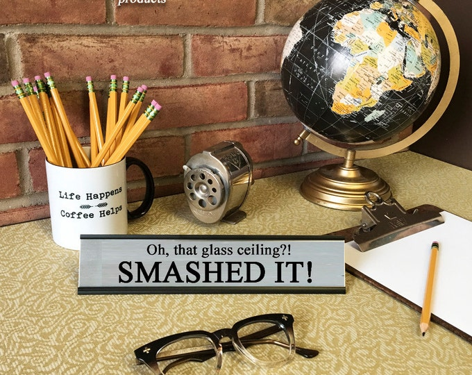 Oh, that glass ceiling? Smashed it!- Desk Top Name Plate Office Flair