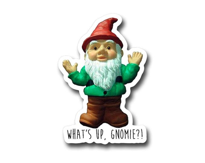 """Whats up Gnomie-  3"""" vinyl Sticker"""