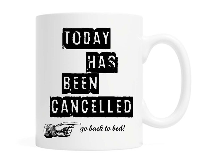 Today Cancelled... go back to bed! - 11 ounce Ceramic Mug- Sassy- Witty - Reader Gift - Writer Gift- Book Lover - Coffee & Tea - Boxed Gift