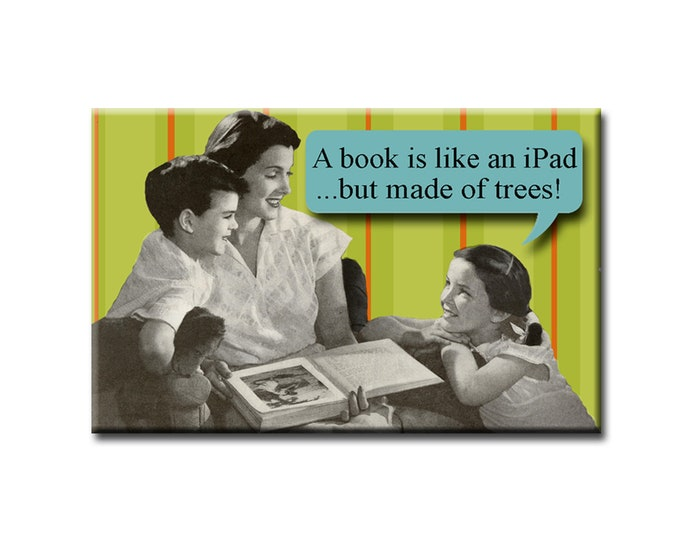 A Book is like an ipad, but made of trees FRIDGE MAGNET