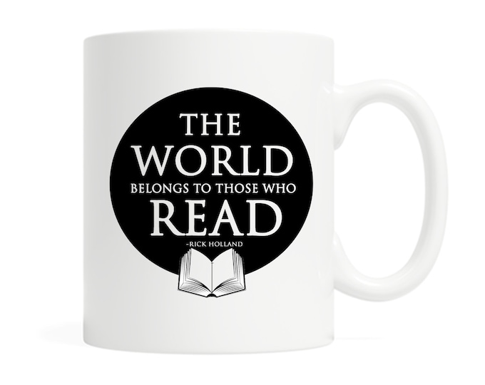 The World Belongs to Those Who Read- 11 ounce Ceramic Mug - Reader Gift- Bookish Mug- Reading - Coffee & Tea - Teacher Gift - Literary