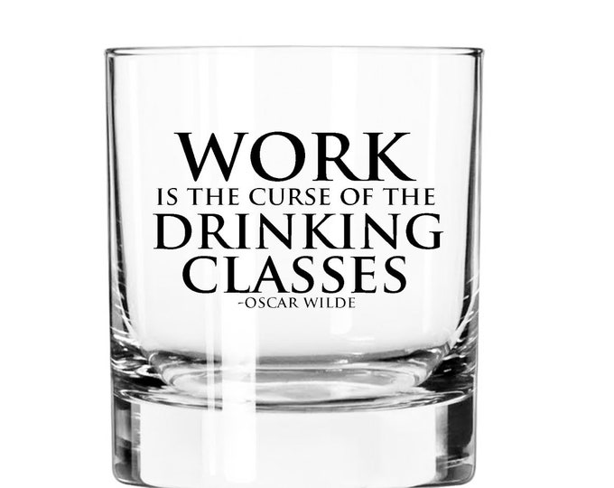 Work is the curse of the Drinking Classes-Oscar Wilde- 11oz Rocks Glass