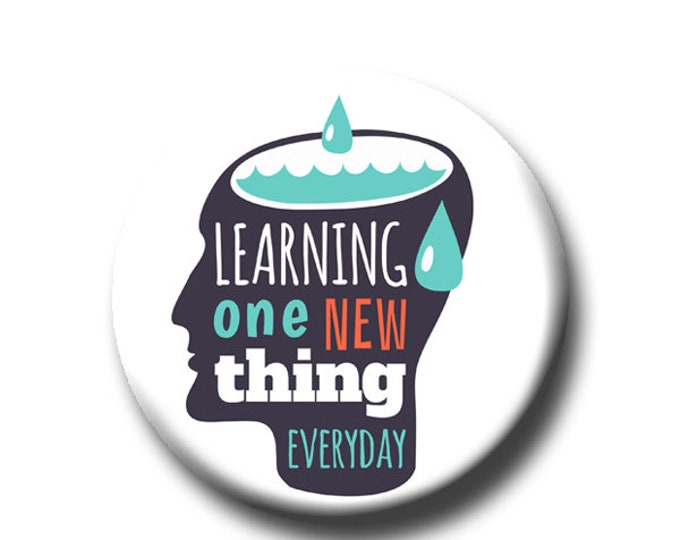 """Learning One New Thing Everyday -Pin Back Button - Reader Gift - Teacher Gift- Button Pin - Cute Button Pin - Literary - 1.25 """""""