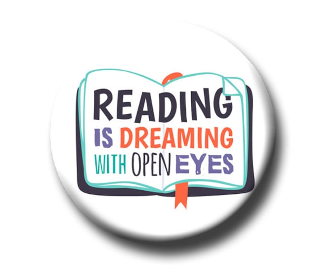 """Reading is Dreaming  With Your Eyes Open -Pin Back Button - Reader Gift - Teacher Gift- Button Pin - Cute Button Pin - Literary - 1.25 """""""