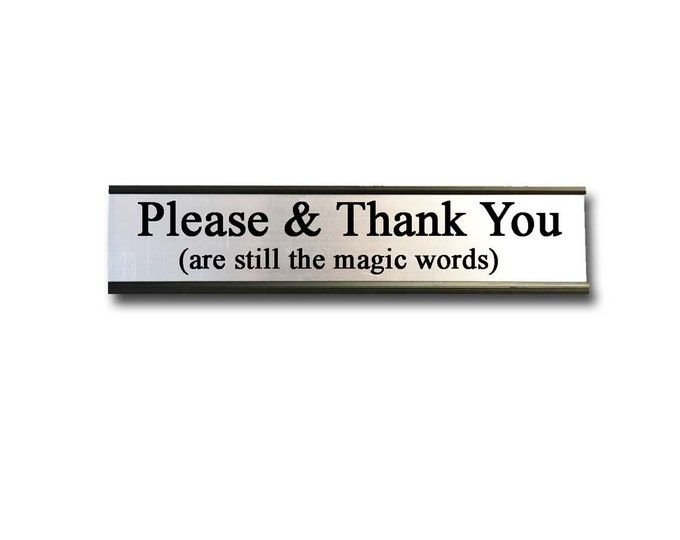 Please and Thank You are still the magic words- Desk Top Name Plate Office Flair