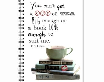 You can't get a cup of tea big enough or a book long enough to suit me- C.S. Lewis Quote - Note Book