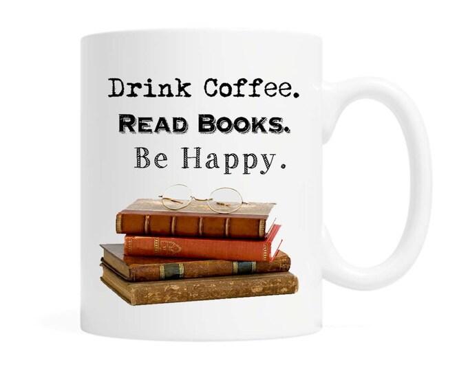 Drink Coffee. Read Books. Be Happy- Coffee Mug