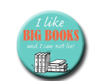 """I Like Big Books and I Can Not Lie - Pin Back Button - 1.25"""" - funny button - reading inspired - Book lover gift - Reader Gift - funny"""