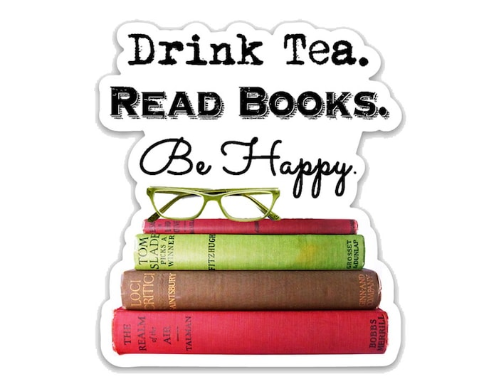 "Drink Tea. Read Books. Be Happy.- 3"" vinyl Sticker- Laptop Decal - Water Bottle Sticker - Book Lover Gift - Tea Lover - Gifts for Readers"