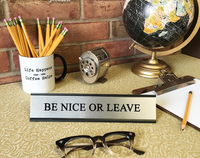 Be Nice or Leave- Desk Top Name Plate Office Flair