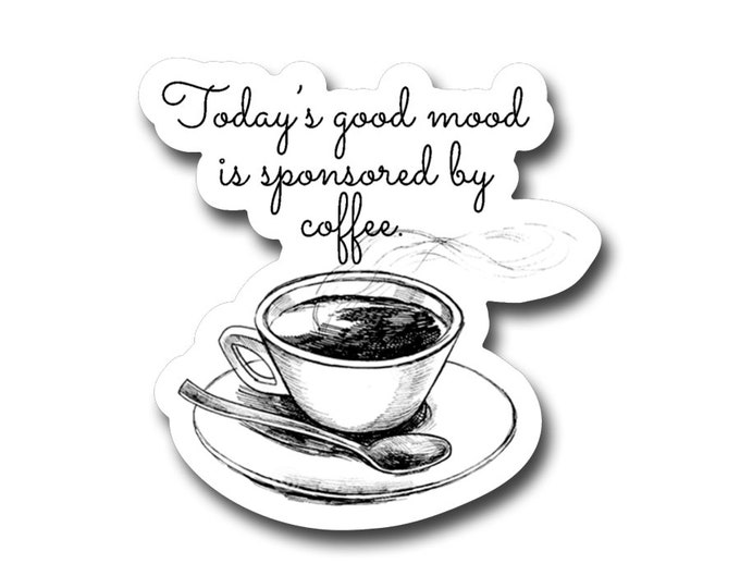 """Today's good mood is sponsored by coffee  3"""" vinyl Sticker"""