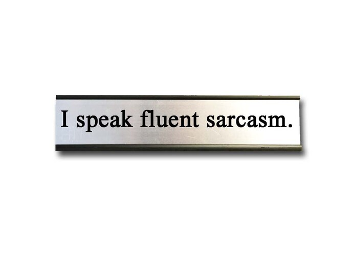 I speak fluent sarcasm- Desk Top Name Plate Office Flair