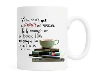 You can't get a cup of tea big enough or a book long enough to suit me- Coffee Mug