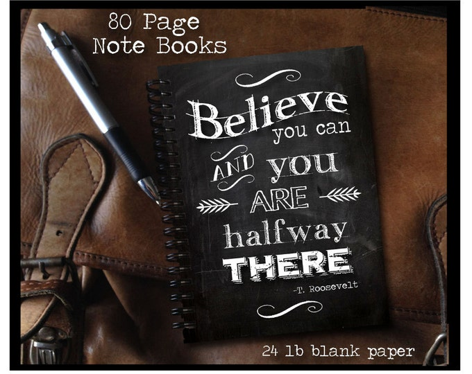 Believe you can and you are halfway there -Note Book