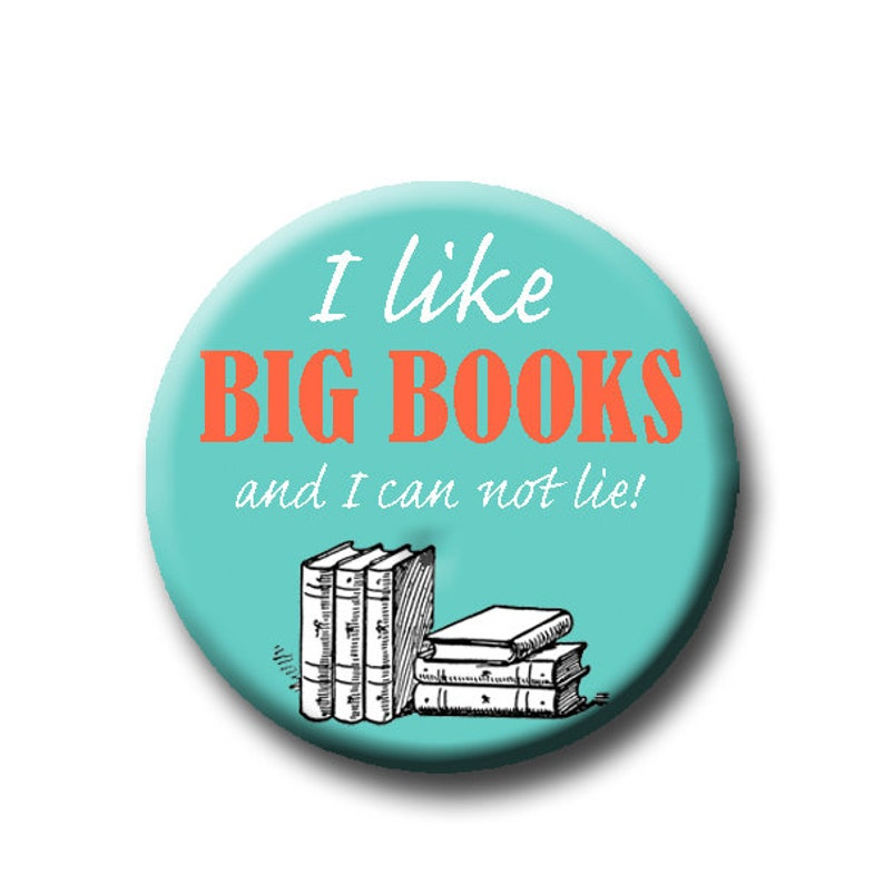 Reader Gift Pin Back Button 1.25 funny reading inspired Book lover gift funny button I Like Big Books and I Can Not Lie