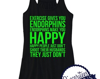 a7fd8637ae68b1 Workout Tank - Endorphins make you happy ladies workout racer back tank top