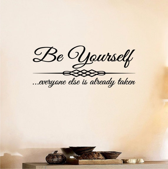 Be Yourself Everyone Else Is Taken Wall Decal Diy Home Decor Quote Wall Decal Love Quotes