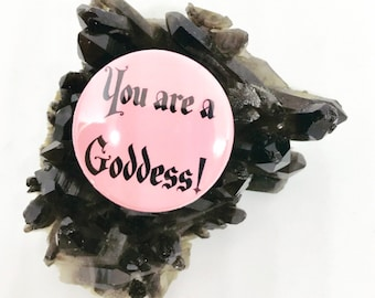 You are a Goddess! Button Pin