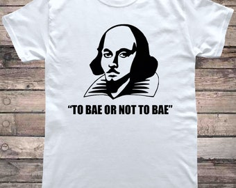William Shakespeare To Bae or Not To Bae Funny English Literature T-Shirt