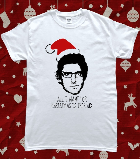ba084c03fa8c Louis Theroux All I Want For Christmas is Theroux T-Shirt image 0 ...