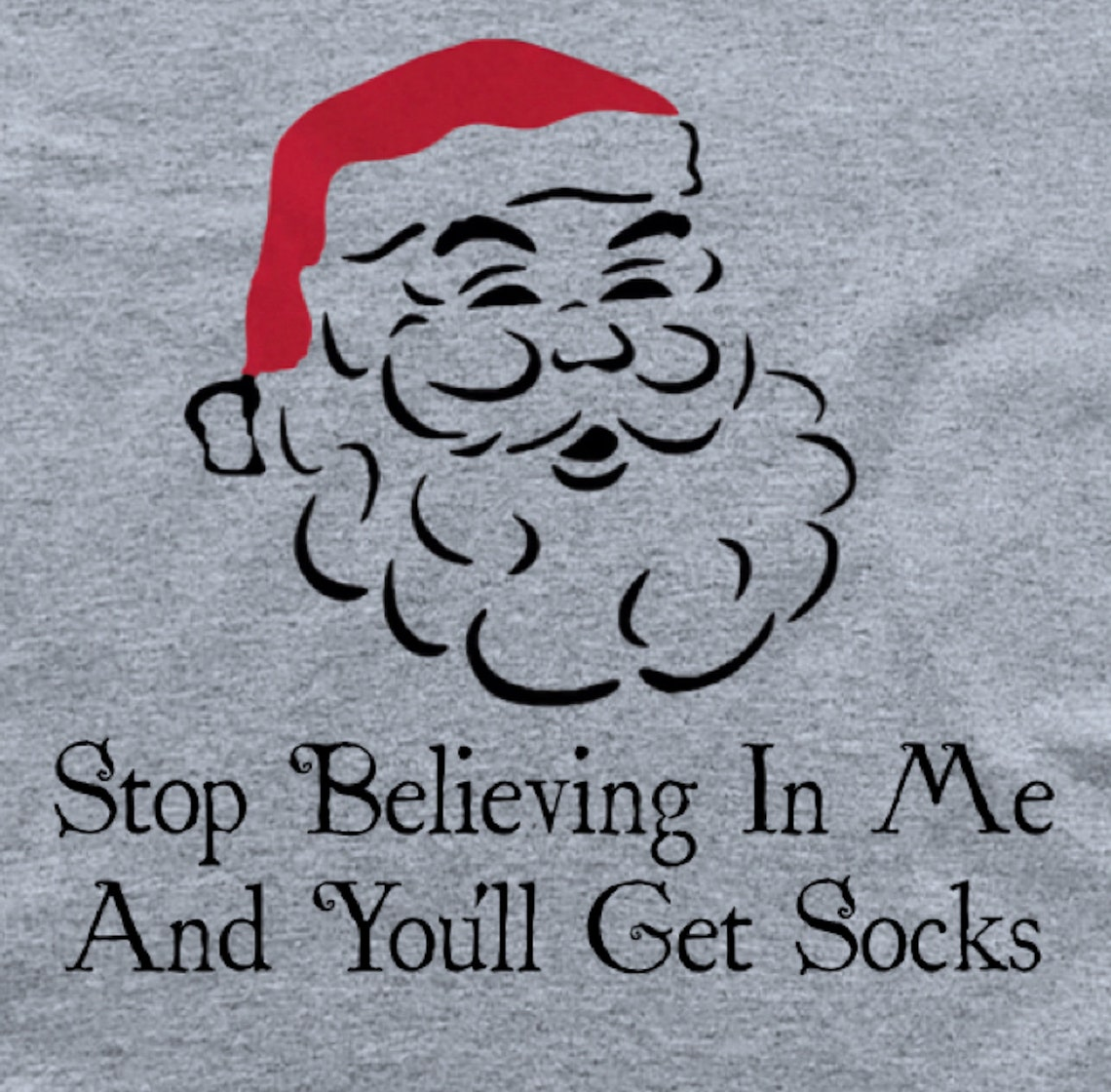 1c99c417 Stop Believing In Santa and You Get Socks Funny Christmas | Etsy