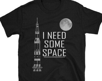 I Need Some Space –Rocket Ship –Space T-Shirt / Saturn Five / Apollo Mission / Saturn V / Saturn 5