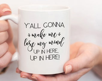Funny Mother's Day Gift for Mom, Funny Gift for Mom, Y'All Gonna Make Me Lose My Mind Mug, Christmas Gift for Mom, Funny Mug for Mom MomLife