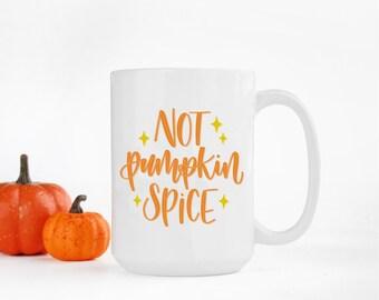 Fall Coffee Mug, Not Pumpkin Spice Mug, Funny Fall Mug, Coffee Mug, Fall Mug, Funny Coffee Mug, Pumpkin Spice Mug, Fall Decor, Pumpkin Mug
