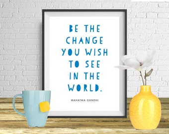 Be the change you wish to see in the world - Gandhi Modern Quote Print, Printable art wall decor, Quote poster - Instant Download