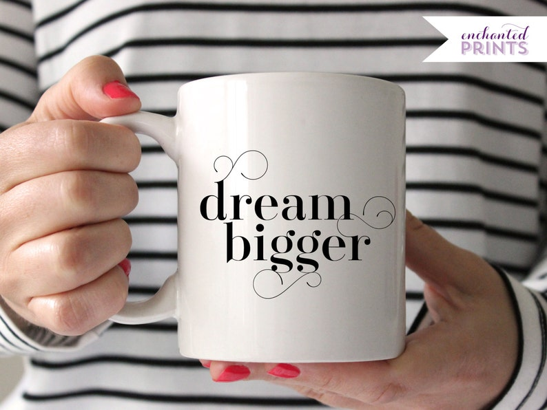 Dream Bigger Mug  Motivational Mug Inspirational Mug image 0