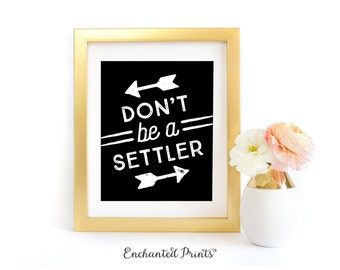 Don't Be A Settler - Printable art wall decor - Inspirational poster design - Instant download