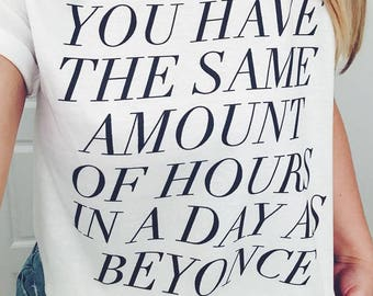 You Have The Same Amount Of Hours In a Day As Beyonce Shirt, Beyonce Shirt, Motivation Shirt, Motivational Clothing