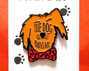 The Dog Owns Me Enamel Pin Badge