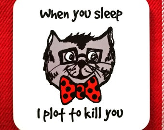 Funny Cat Coaster - When you sleep, I plot to kill you