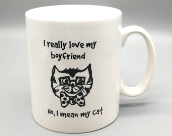 Funny Cat Mug - I really love my boyfriend/cat