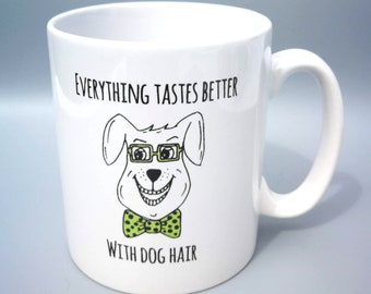 Funny Dog Mug - Everything Tastes Better With Dog Hair - Dog Owner Gift Idea