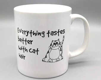 Funny Cat Mug - Everything Tastes Better With Cat Hair