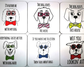 Funny Dog Coasters  - buy single, any four coasters or whole set of six. Wot You Lookin' At, Everything Tastes Better With Dog Hair and more