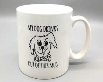 Funny Dog Mug - My Dog Drinks Out of This Mug