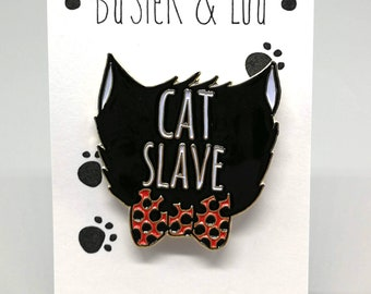 Cat Slave Enamel Pin Badge