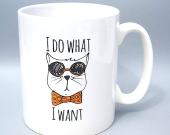 Funny Cat Mug - I do What I Want - Cat Lover Gift
