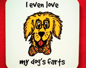 Funny Dog Coaster - I Even Love My Dogs Farts