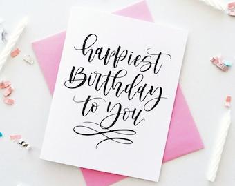 Happiest Birthday To You Card, Happy Birthday Card, Birthday Card, Calligraphy Birthday Card, Birthday Card For Her, Friend Birthday Card