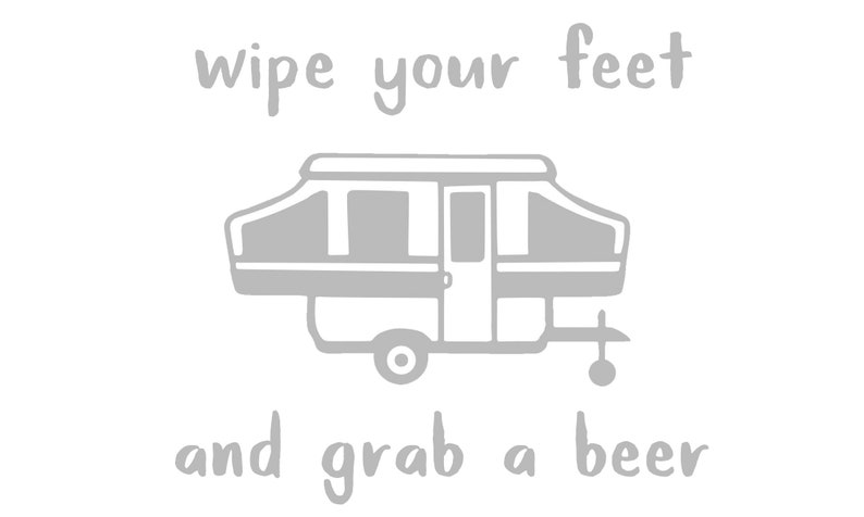 Wipe Your Feet Door Mat Digital File DIY Pop Up Camper JPEG File Digital  File Camping Life Cricut File / grab a Beer / camping and Beer cut