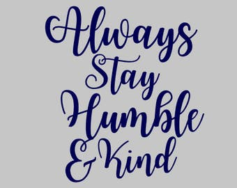 Always Stay Humble and Kind Decal | Yeti Decal