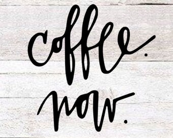 Coffee Now Decal | Coffee Mug Decal | Coffee Lover Decal | Coffee Sticker | Latte Love | Yeti Decal