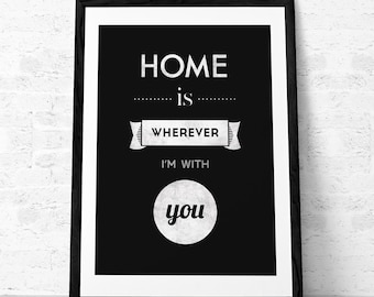 Home is Wherever Im With You. Love print Quote print. Typography poster. Quote poster. Typographic print. Inspirational print. B&W print. UK